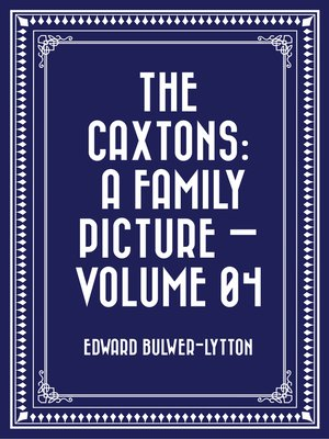 cover image of The Caxtons: A Family Picture — Volume 04