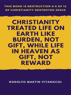 cover image of Christianity Treated Life on Earth Like Burden, Not Gift, While Life in Heaven as Gift, Not Reward