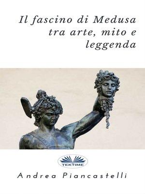 cover image of Il Fascino Di Medusa Tra Arte, Mito E Leggenda