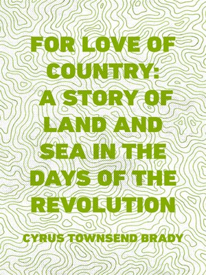 cover image of For Love of Country: A Story of Land and Sea in the Days of the Revolution
