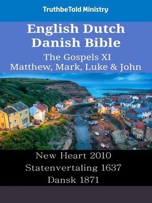 cover image of English Dutch Danish Bible--The Gospels XI--Matthew, Mark, Luke & John