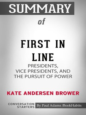 cover image of Summary of First in Line: Presidents, Vice Presidents, and the Pursuit of Power