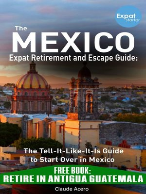 cover image of Your Mexico Expat Retirement and Escape Guide to Start Over In Mexico