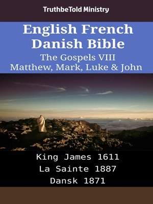 cover image of English French Danish Bible--The Gospels VIII--Matthew, Mark, Luke & John