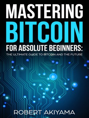 cover image of Mastering Bitcoin For Absolute Beginners