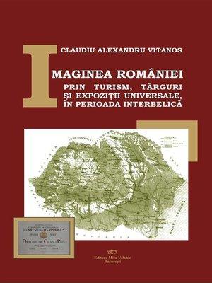 cover image of Imaginea României prin turism, târguri și expoziții universale, în perioada interbelică