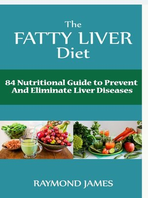 cover image of The Fatty Liver Diet:84 Nutritional Guide to Prevent And Eliminate Liver Diseases