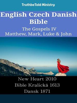 cover image of English Czech Danish Bible--The Gospels IV--Matthew, Mark, Luke & John