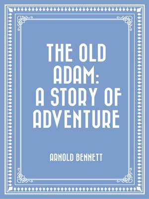 cover image of The Old Adam: A Story of Adventure