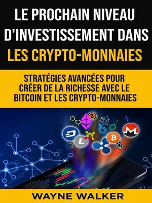 cover image of Le prochain niveau d'investissement dans les crypto-monnaies