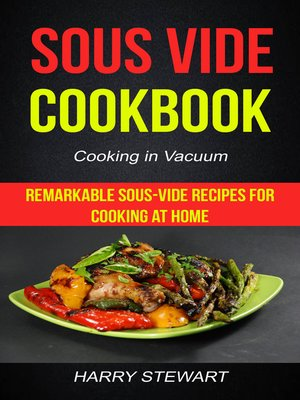 cover image of Sous Vide Cookbook: Remarkable Sous-Vide Recipes for Cooking at Home (Cooking in Vacuum)