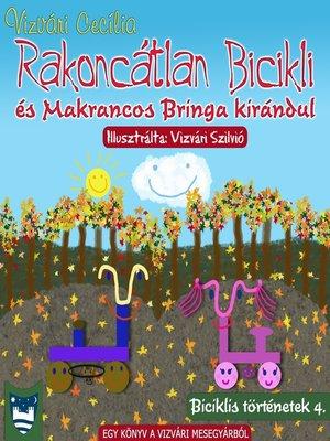 cover image of Rakoncátlan Bicikli és Makrancos Bringa kirándul