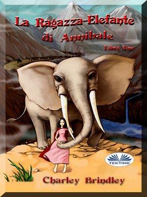 cover image of La Ragazza-Elefante Di Annibale Libro Uno