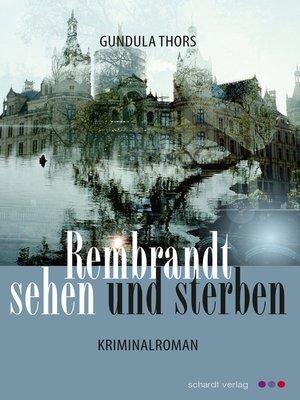cover image of Rembrandt sehen und sterben