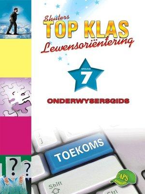 cover image of Top Klas Lewensorientering Graad 7 Onderwysersersgids