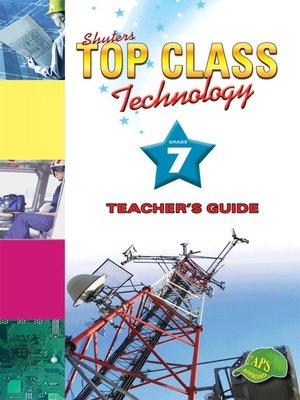 cover image of Top Class Technology Grade 7 Teacher's Guide