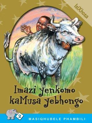 cover image of Masiqhubele Phambili Level 2 Book 7: Imazi Yenkomo .