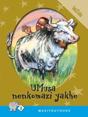 cover image of Masithuthuke Level 2 Book 7: Umusa Nenkomazi Yakhe