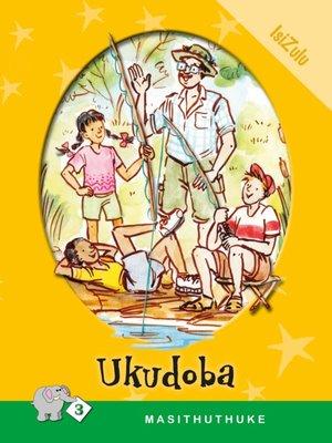cover image of Masithuthuke Level 3 Book 5: Ukudoba