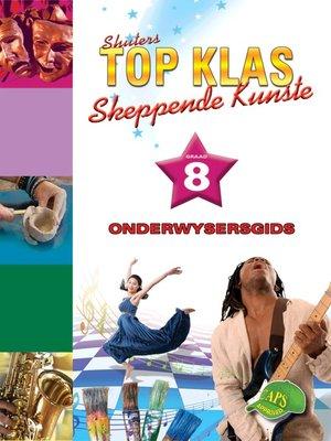 cover image of Top Klas Skeppendkunstgraad 8 Onderwysersgids