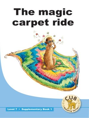 cover image of Cub Supplementary Reader Level 7, Book 1: The Magic Carpet Ride