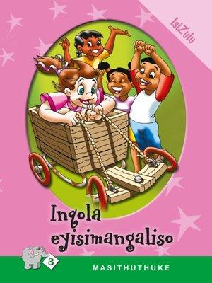 cover image of Masithuthuke Level 3 Book 7: Inqola Eyisimangaliso