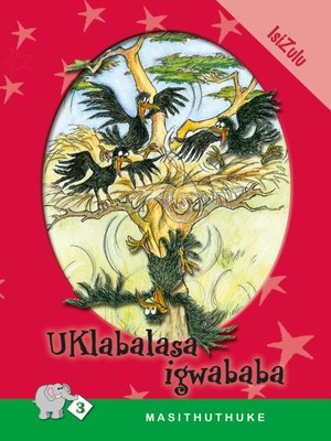 cover image of Masithuthuke Level 3 Book 6: Uklabalasa Igwababa