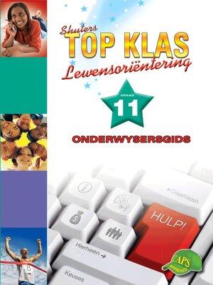 cover image of Top Klas Lewensorienteering Graad 11 Onderwysersgids