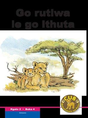 cover image of Cub Reading Scheme (Setswana) Level 2, Book 4: Go Rutiwa Le