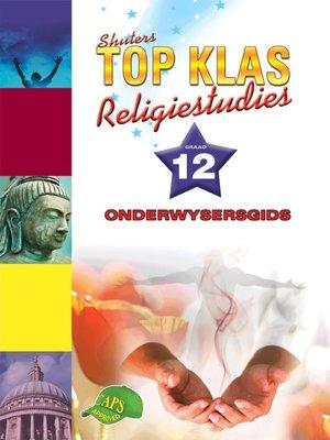 cover image of Top Klas Relegistudies Graad 12 Onderwysersgids