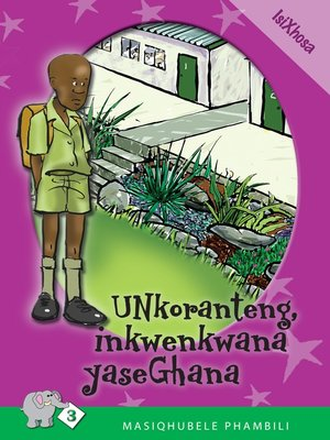 cover image of Masiqhubele Phambili Level 3 Book 3: Unkoranteng ...