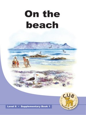 cover image of Cub Supplementary Reader Level 6, Book 1: On the Beach