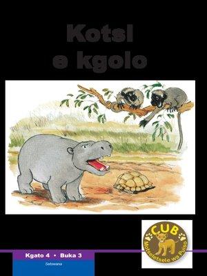 cover image of Cub Reading Scheme (Setswana) Level 4, Book 3: Kotsi E Kgolo