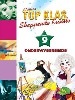 cover image of Top Klas Skeppendkunstgraad 9 Onderwysersgids