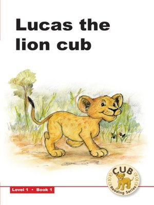 cover image of Cub Reading Scheme Level 1, Book 1: Lucas the Lion