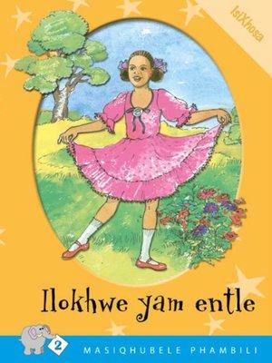 cover image of Masiqhubele Phambili Level 2 Book 2: Ilokwe Yam Entl