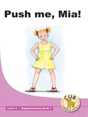 cover image of Cub Supplementary Reader Level 3, Book 1: Push Me Mia