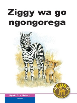 cover image of Cub Reading Scheme (Setswana) Level 3, Book 1: Ziggy Wa Go