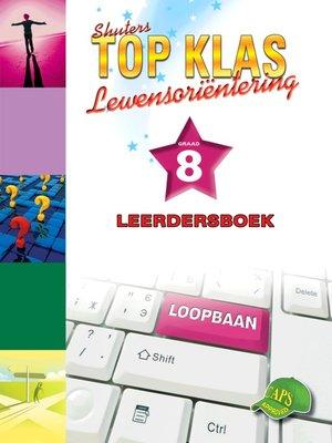 cover image of Top Klas Lewensorientering Graad 8 Leerder's Boek