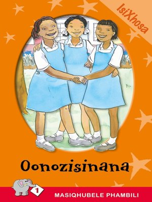 cover image of Masiqhubele Phambili Level 1 Book 1: Oonozisinana