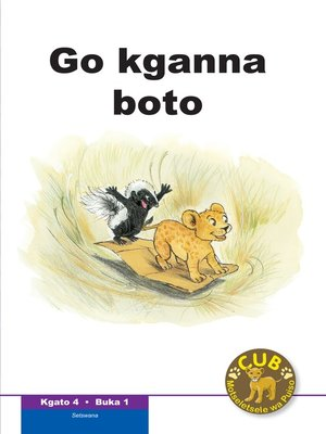 cover image of Cub Reading Scheme (Setswana) Level 4, Book 1: Go Kganna