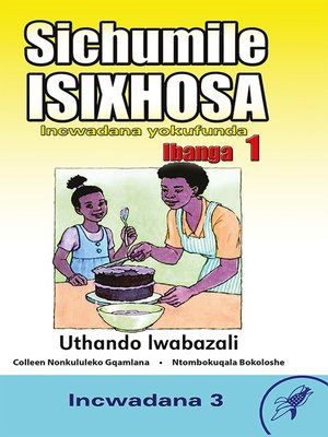 cover image of Sichumile Isixhosa Grade 1 Reader Level 3
