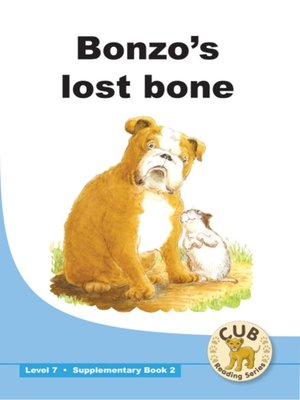 cover image of Cub Supplementary Reader Level 7, Book 2: Bonzo's Lost Bone
