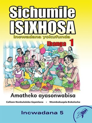 cover image of Sichumile Isixhosa Grade 1 Reader Level 5