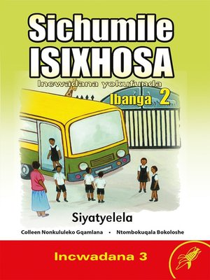 cover image of Sichumile Isixhosa Grade 2 Reader Level 3