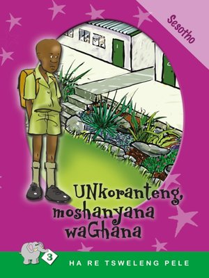 cover image of Ha Re Tsweleng Pele: Level 3 Book 3: Unkoranteng, .