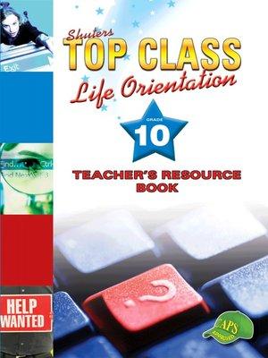 cover image of Top Class Liforientation Grade 10 Teacher's Resource