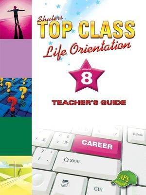 cover image of Top Class Liforientation Grade 8 Teacher's Guide