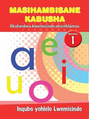 cover image of Masihambisankabusha Phonics Grad 1 Prog. Guide