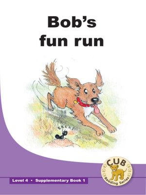 cover image of Cub Supplementary Reader Level 4, Book 1: Bob's Fun Run